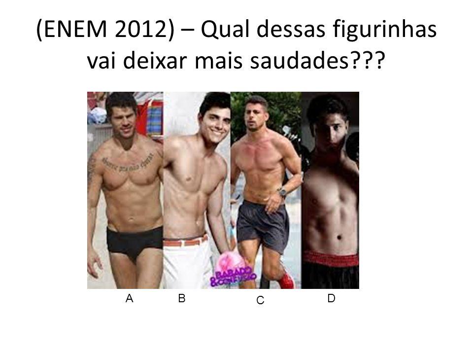(ENEM 2012) – Qual dessas figurinhas vai deixar mais saudades??? ADB C