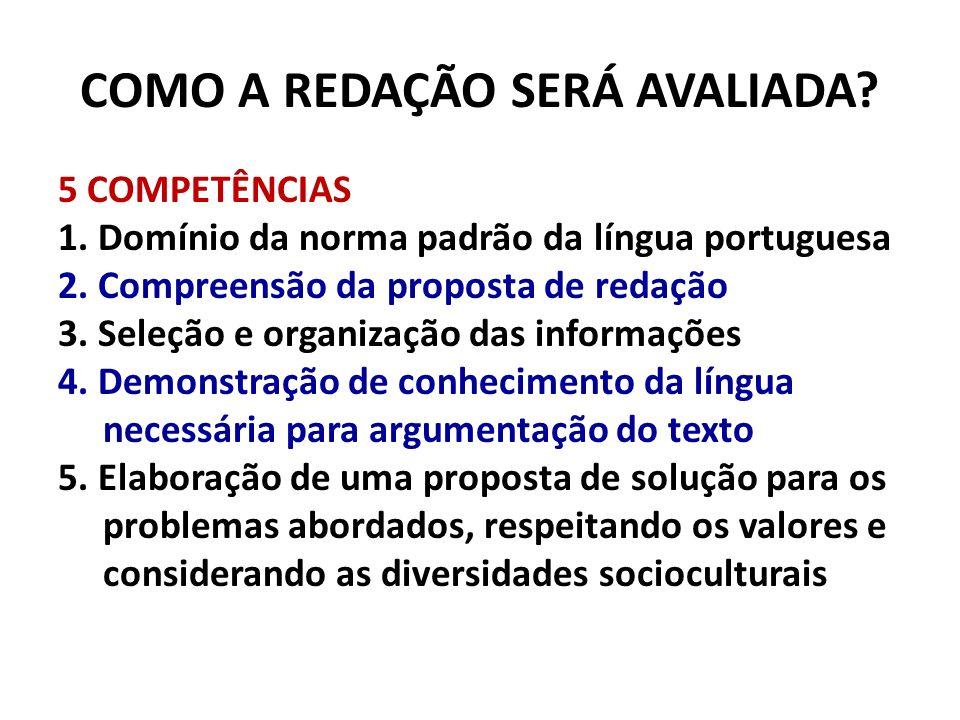 COMO A REDAÇÃO SERÁ AVALIADA? 5 COMPETÊNCIAS 1. Domínio da norma padrão da língua portuguesa 2. Compreensão da proposta de redação 3. Seleção e organi