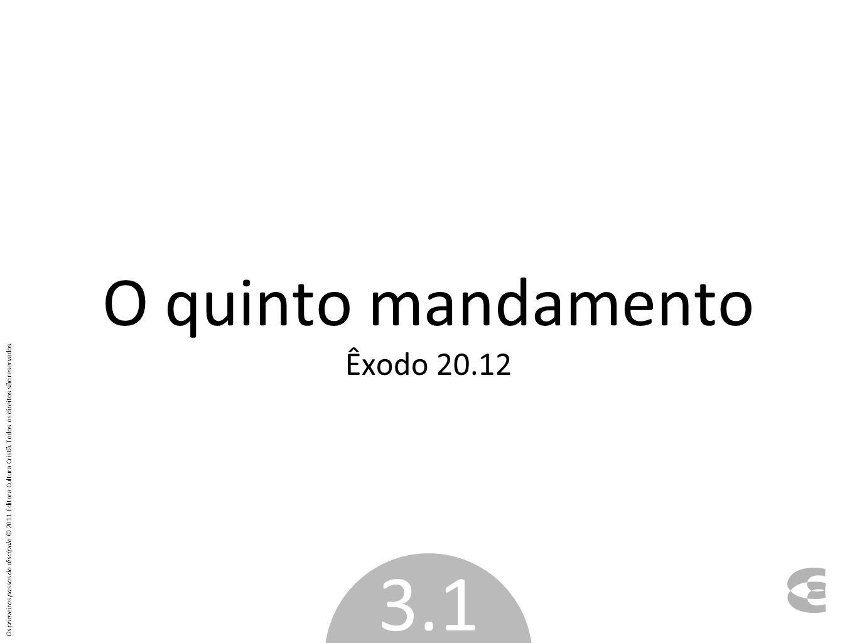 O quinto mandamento Êxodo 20.12 3.1 Os primeiros passos do discípulo © 2011 Editora Cultura Cristã. Todos os direitos são reservados.