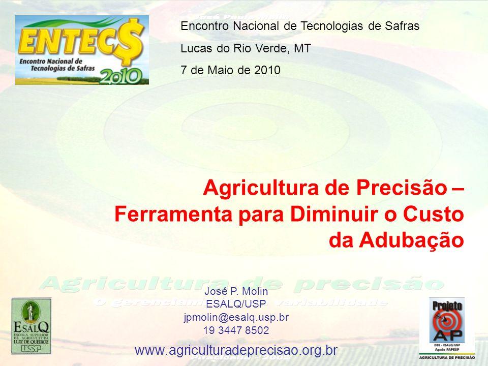 Agricultura de Precisão – Ferramenta para Diminuir o Custo da Adubação Encontro Nacional de Tecnologias de Safras Lucas do Rio Verde, MT 7 de Maio de