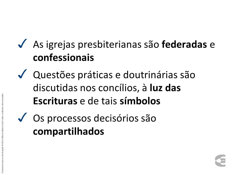 As igrejas presbiterianas são federadas e confessionais Questões práticas e doutrinárias são discutidas nos concílios, à luz das Escrituras e de tais