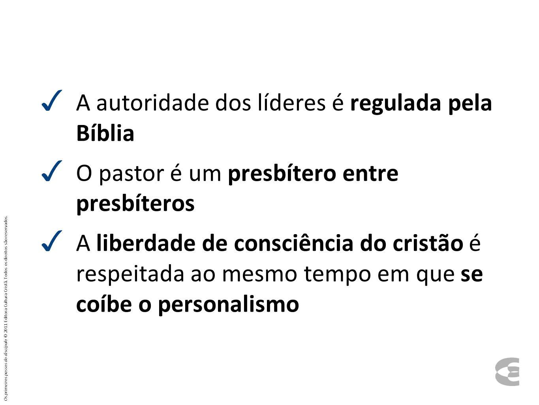 A autoridade dos líderes é regulada pela Bíblia O pastor é um presbítero entre presbíteros A liberdade de consciência do cristão é respeitada ao mesmo