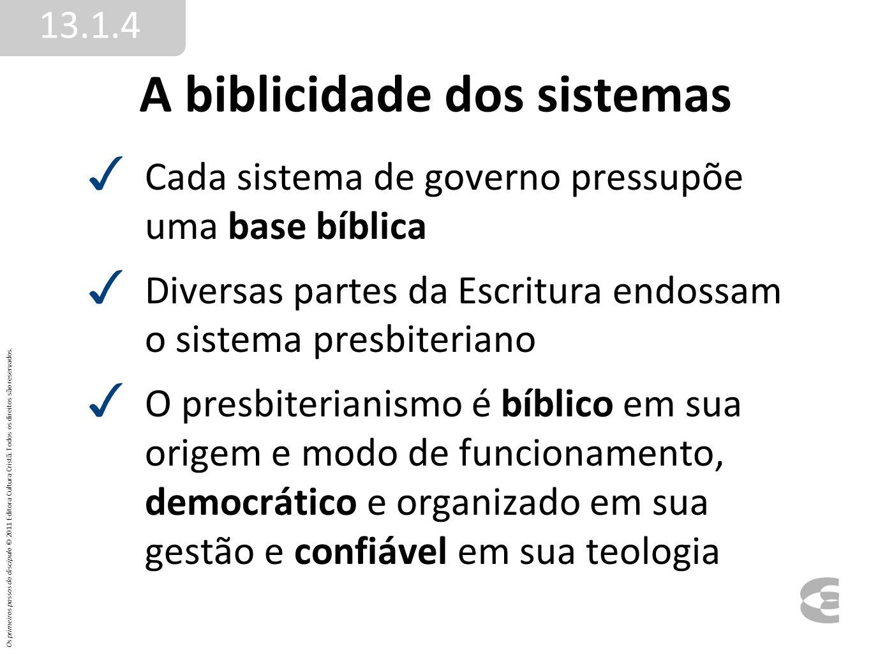 A biblicidade dos sistemas Cada sistema de governo pressupõe uma base bíblica Diversas partes da Escritura endossam o sistema presbiteriano O presbite