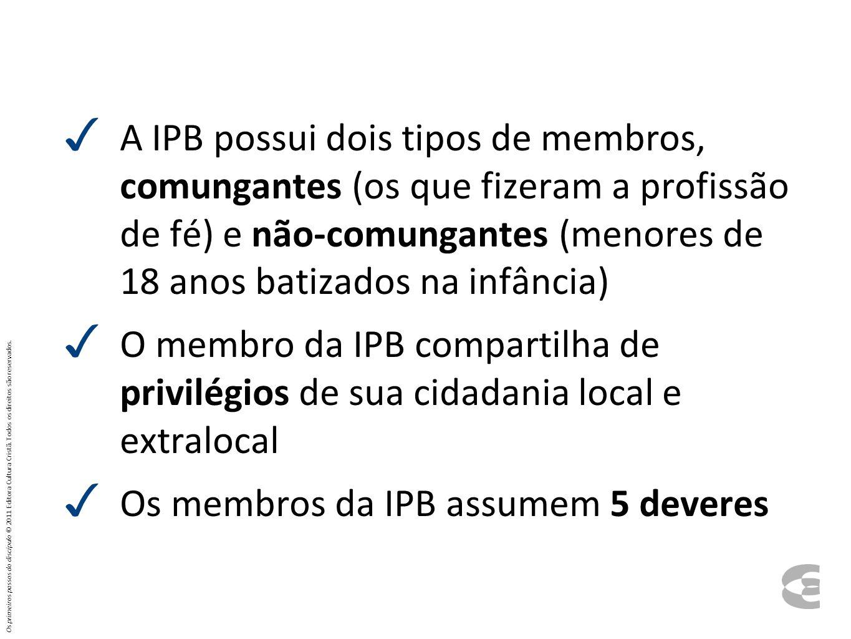 A IPB possui dois tipos de membros, comungantes (os que fizeram a profissão de fé) e não-comungantes (menores de 18 anos batizados na infância) O memb