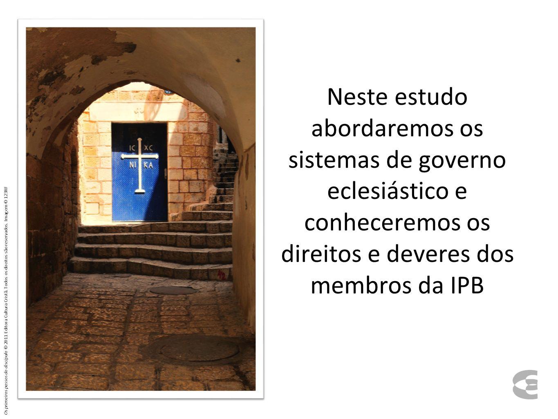 Neste estudo abordaremos os sistemas de governo eclesiástico e conheceremos os direitos e deveres dos membros da IPB Os primeiros passos do discípulo