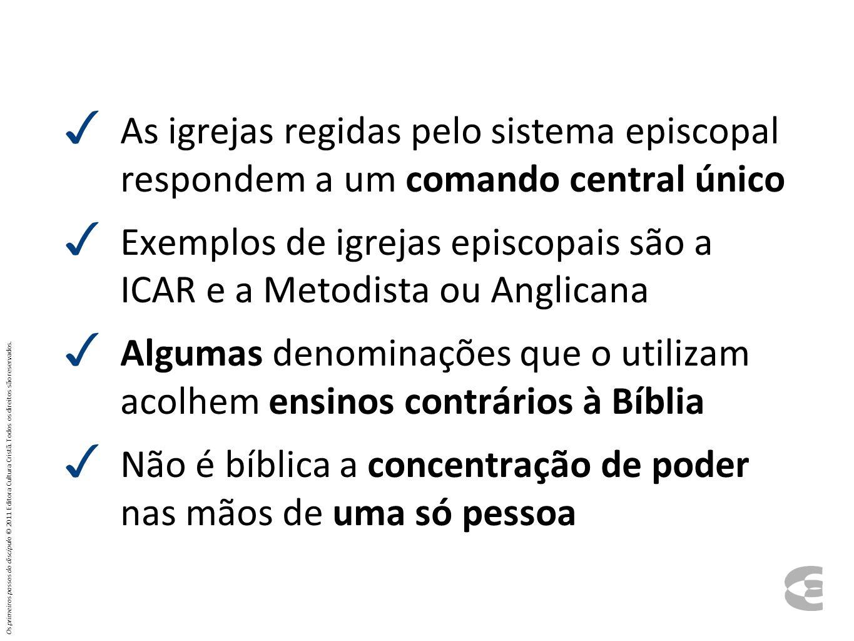 As igrejas regidas pelo sistema episcopal respondem a um comando central único Exemplos de igrejas episcopais são a ICAR e a Metodista ou Anglicana Al