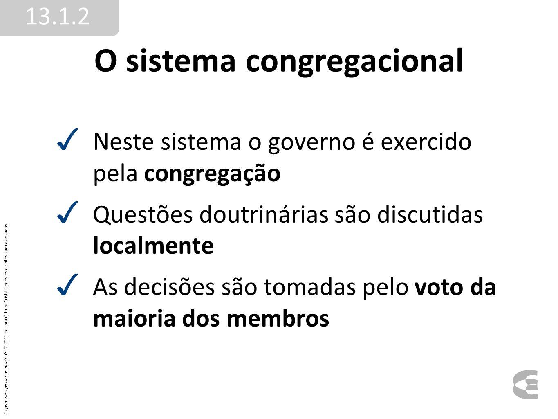 O sistema congregacional Neste sistema o governo é exercido pela congregação Questões doutrinárias são discutidas localmente As decisões são tomadas p