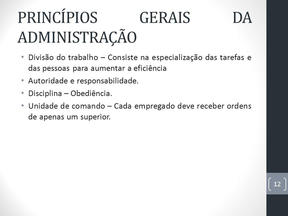PRINCÍPIOS GERAIS DA ADMINISTRAÇÃO Divisão do trabalho – Consiste na especialização das tarefas e das pessoas para aumentar a eficiência Autoridade e