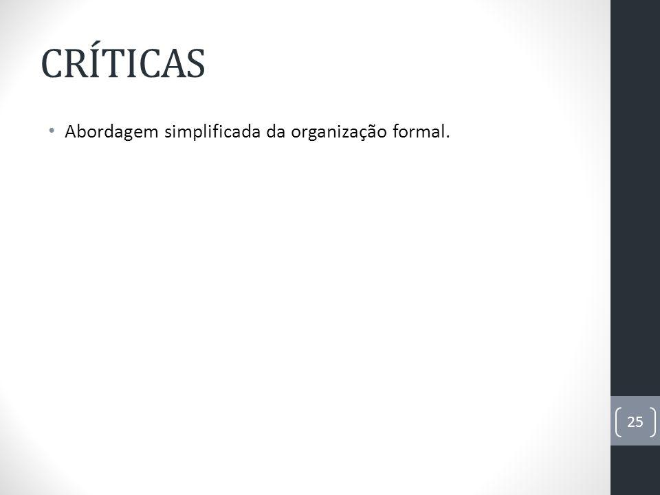 CRÍTICAS Abordagem simplificada da organização formal. 25