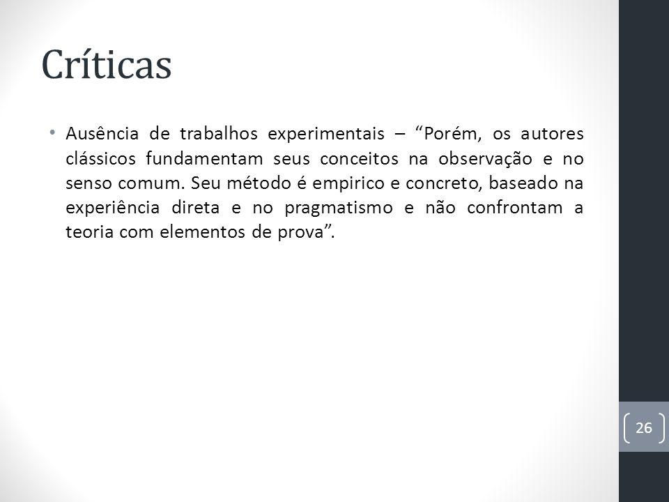 Críticas Ausência de trabalhos experimentais – Porém, os autores clássicos fundamentam seus conceitos na observação e no senso comum. Seu método é emp