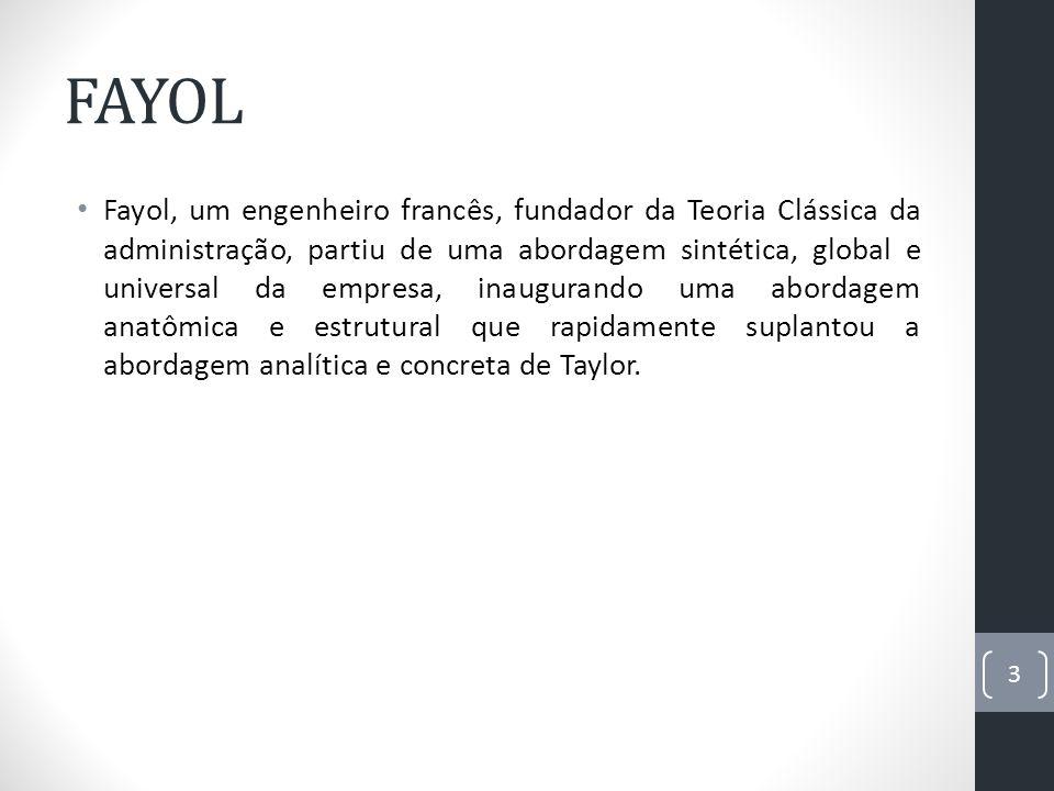 FAYOL Fayol, um engenheiro francês, fundador da Teoria Clássica da administração, partiu de uma abordagem sintética, global e universal da empresa, in