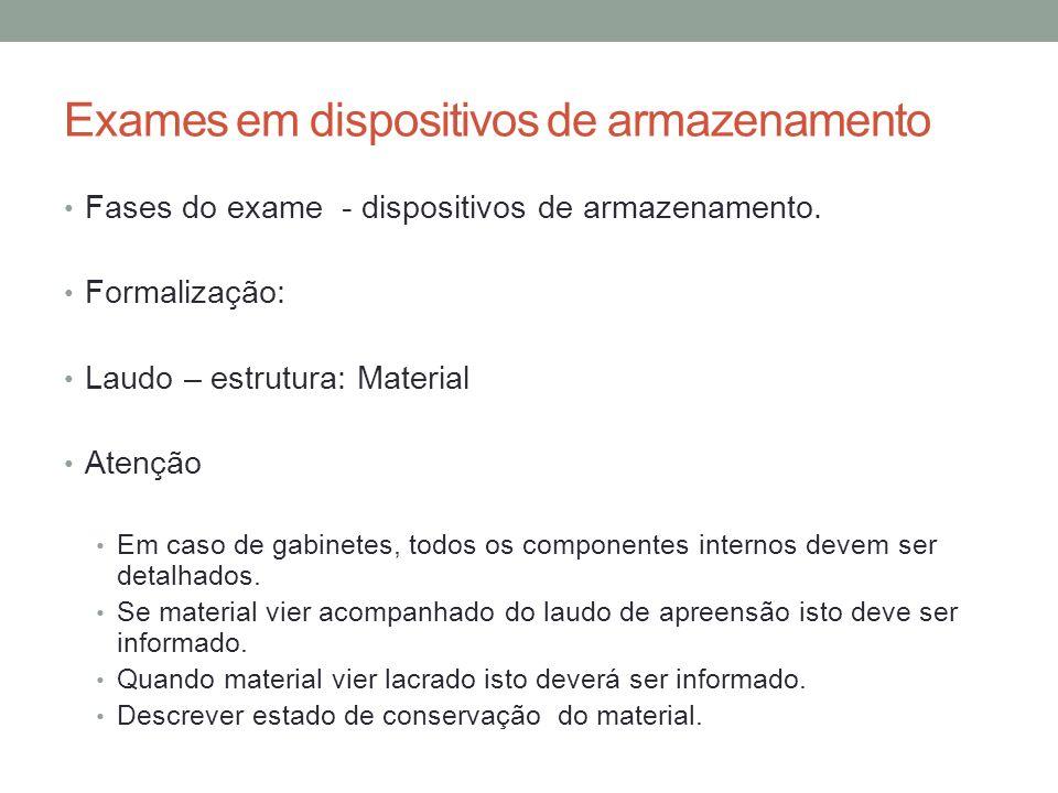 Exames em dispositivos de armazenamento Fases do exame - dispositivos de armazenamento. Formalização: Laudo – estrutura: Material Atenção Em caso de g