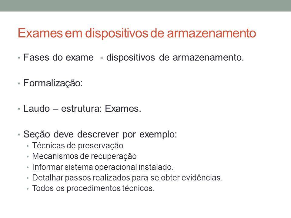 Exames em dispositivos de armazenamento Fases do exame - dispositivos de armazenamento. Formalização: Laudo – estrutura: Exames. Seção deve descrever
