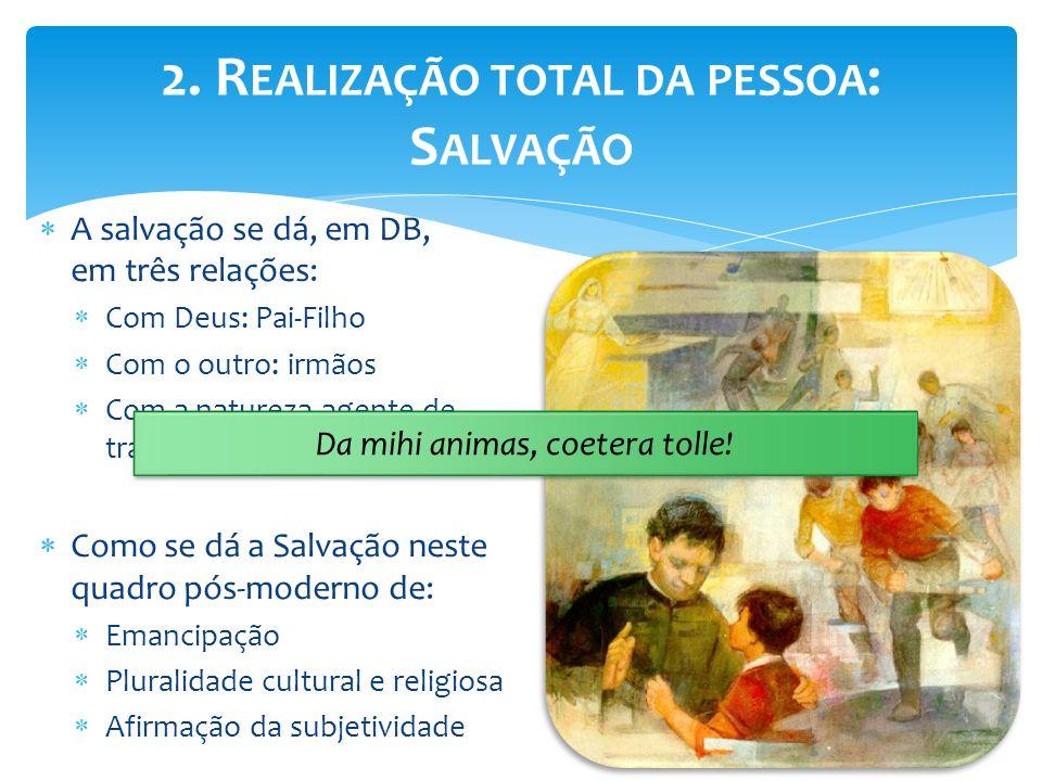 A salvação se dá, em DB, em três relações: Com Deus: Pai-Filho Com o outro: irmãos Com a natureza agente de transformação Como se dá a Salvação neste