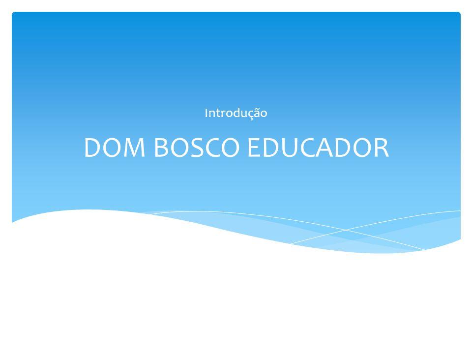 DOM BOSCO EDUCADOR Introdução