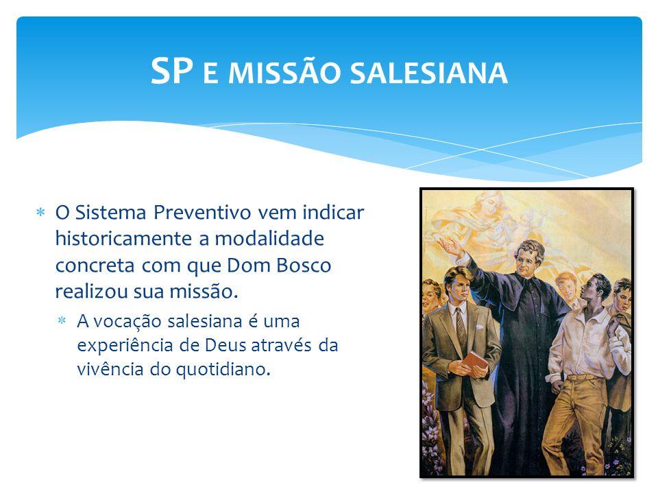 O Sistema Preventivo vem indicar historicamente a modalidade concreta com que Dom Bosco realizou sua missão. A vocação salesiana é uma experiência de
