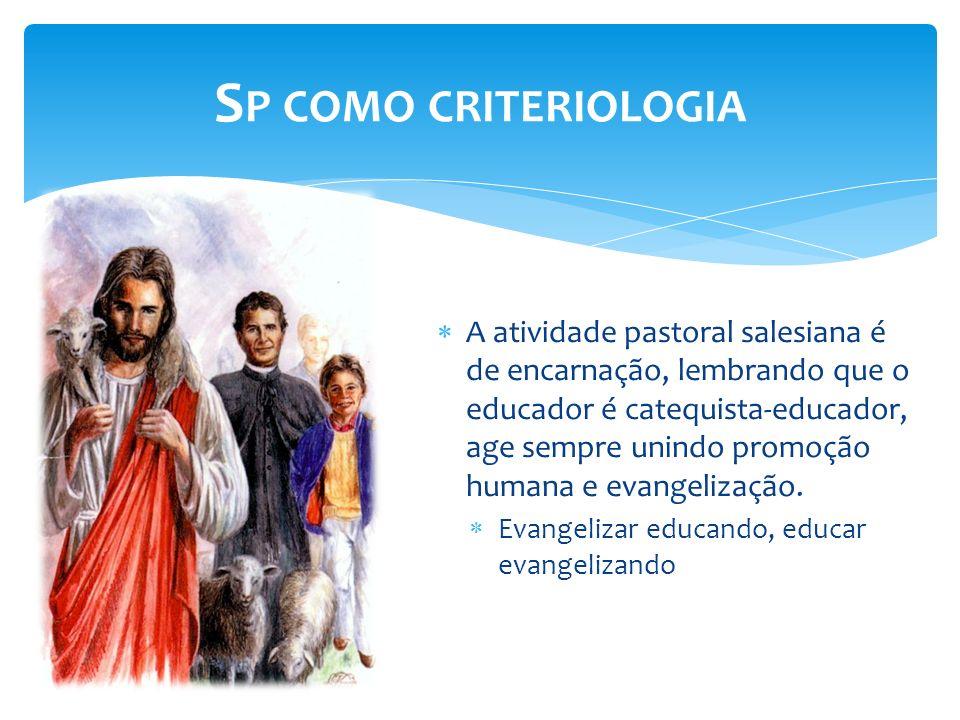 A atividade pastoral salesiana é de encarnação, lembrando que o educador é catequista-educador, age sempre unindo promoção humana e evangelização. Eva