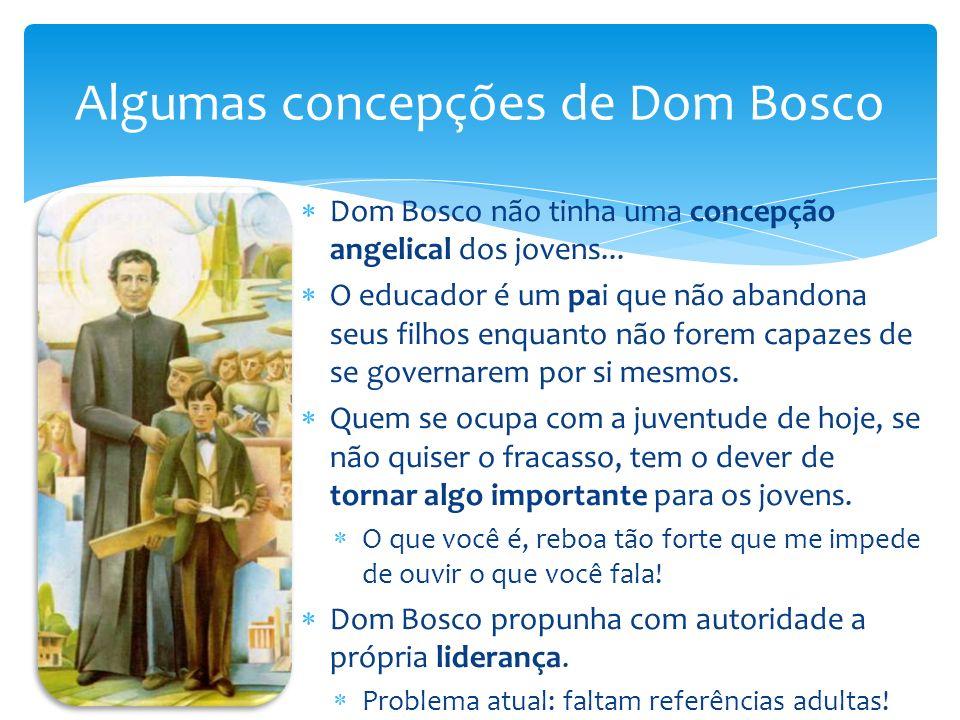 Dom Bosco não tinha uma concepção angelical dos jovens... O educador é um pai que não abandona seus filhos enquanto não forem capazes de se governarem