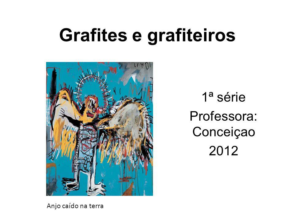 Grafites e grafiteiros 1ª série Professora: Conceiçao 2012 Anjo caído na terra