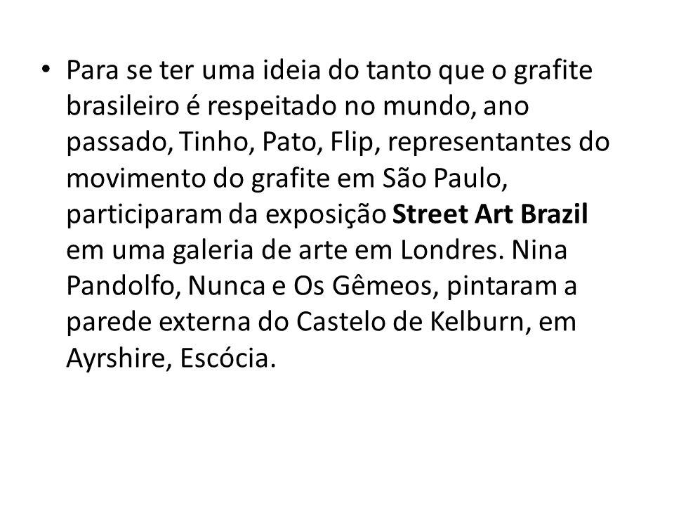 Para se ter uma ideia do tanto que o grafite brasileiro é respeitado no mundo, ano passado, Tinho, Pato, Flip, representantes do movimento do grafite