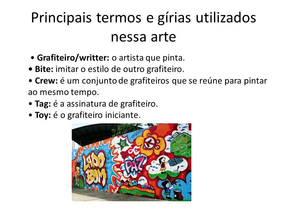 Principais termos e gírias utilizados nessa arte Grafiteiro/writter: o artista que pinta. Bite: imitar o estilo de outro grafiteiro. Crew: é um conjun