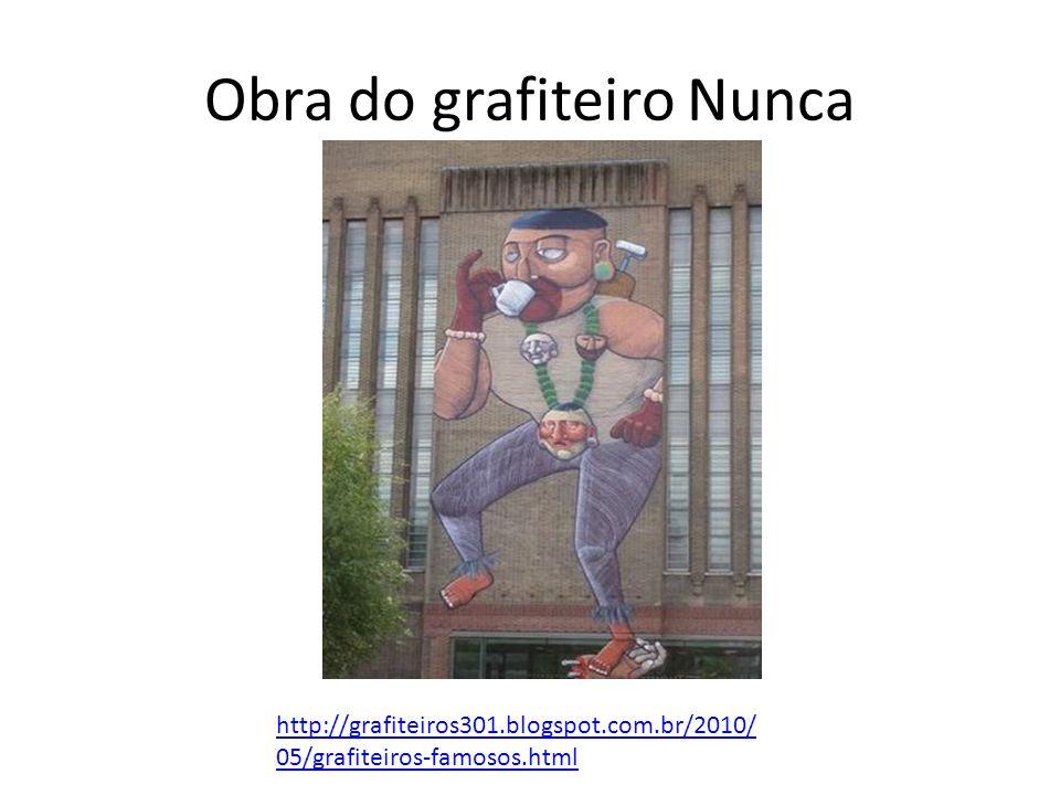 Obra do grafiteiro Nunca http://grafiteiros301.blogspot.com.br/2010/ 05/grafiteiros-famosos.html