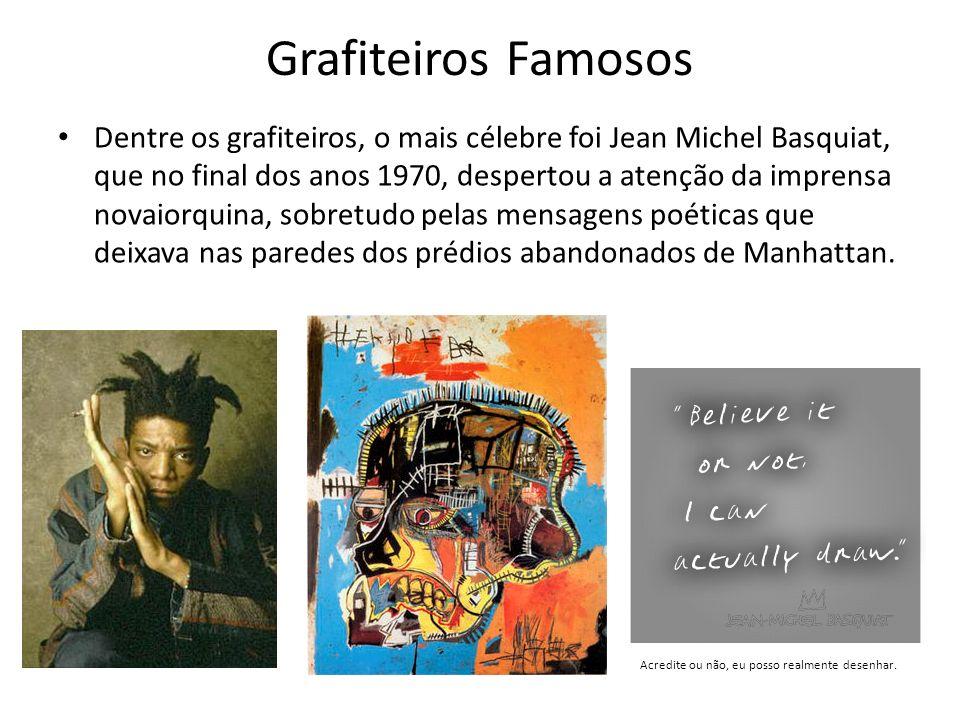 Grafiteiros Famosos Dentre os grafiteiros, o mais célebre foi Jean Michel Basquiat, que no final dos anos 1970, despertou a atenção da imprensa novaio