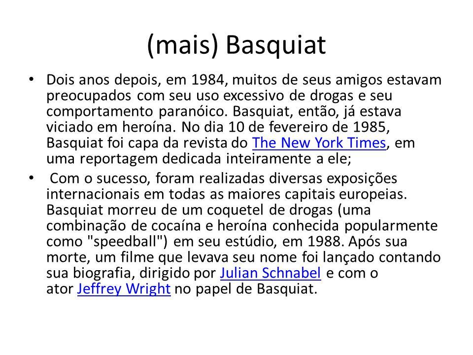 (mais) Basquiat Dois anos depois, em 1984, muitos de seus amigos estavam preocupados com seu uso excessivo de drogas e seu comportamento paranóico. Ba