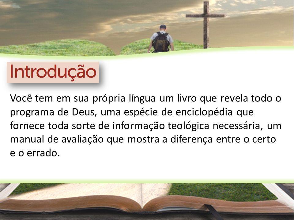 Você tem em sua própria língua um livro que revela todo o programa de Deus, uma espécie de enciclopédia que fornece toda sorte de informação teológica