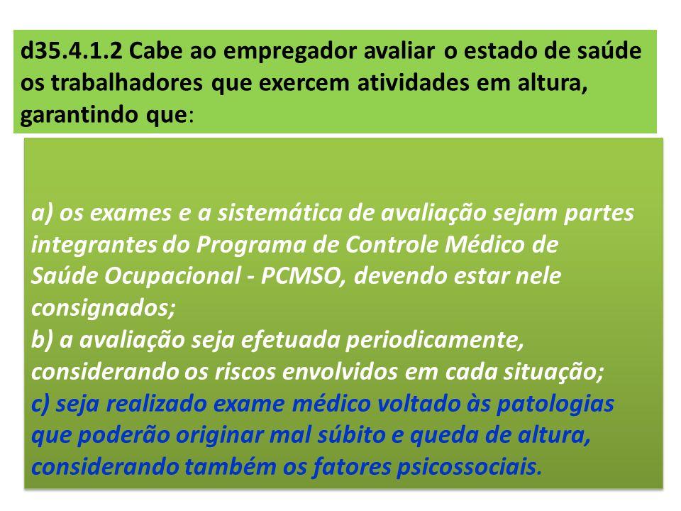 a) os exames e a sistemática de avaliação sejam partes integrantes do Programa de Controle Médico de Saúde Ocupacional - PCMSO, devendo estar nele con