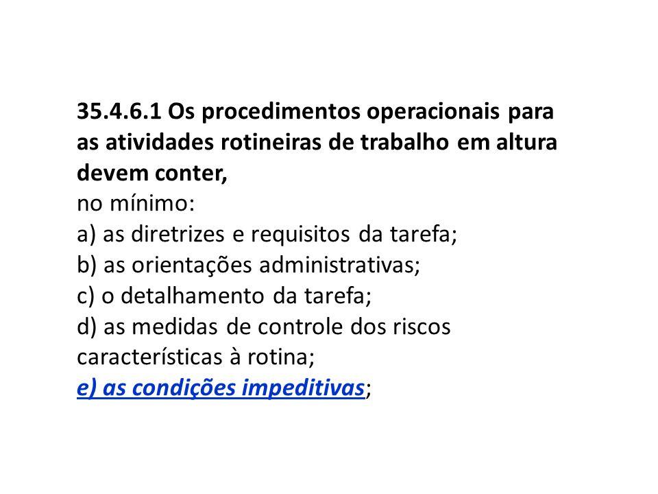 35.4.6.1 Os procedimentos operacionais para as atividades rotineiras de trabalho em altura devem conter, no mínimo: a) as diretrizes e requisitos da t
