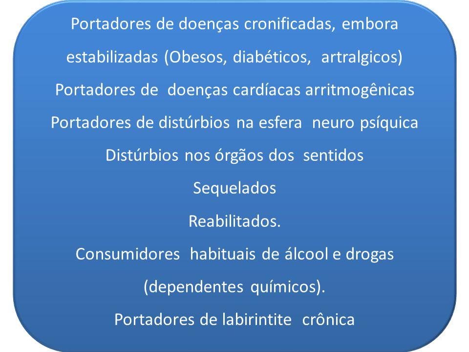 Portadores de doenças cronificadas, embora estabilizadas (Obesos, diabéticos, artralgicos) Portadores de doenças cardíacas arritmogênicas Portadores d