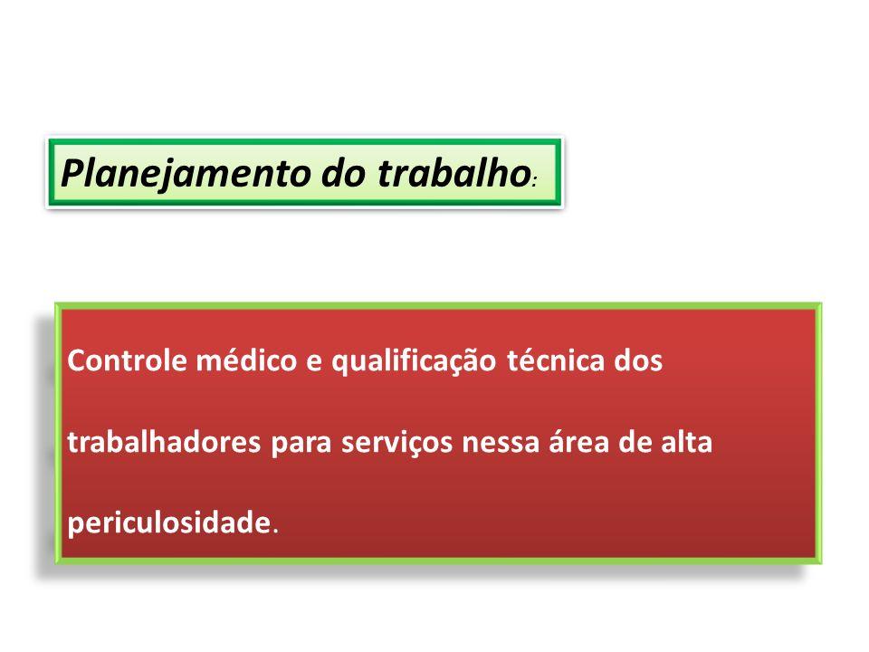 Controle médico e qualificação técnica dos trabalhadores para serviços nessa área de alta periculosidade. Planejamento do trabalho :