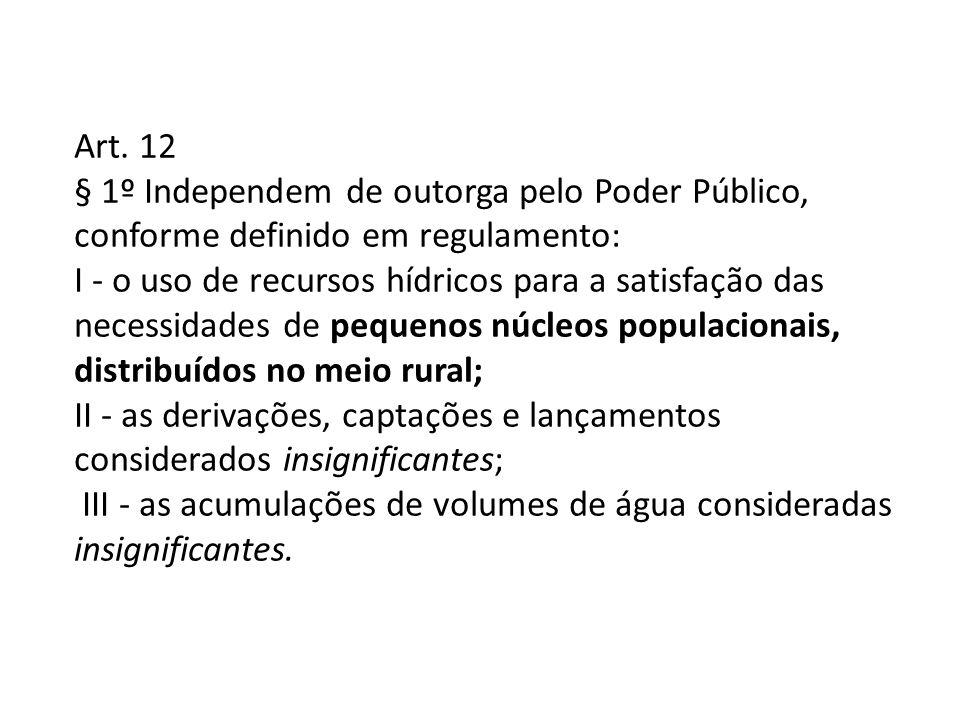 Art. 12 § 1º Independem de outorga pelo Poder Público, conforme definido em regulamento: I - o uso de recursos hídricos para a satisfação das necessid