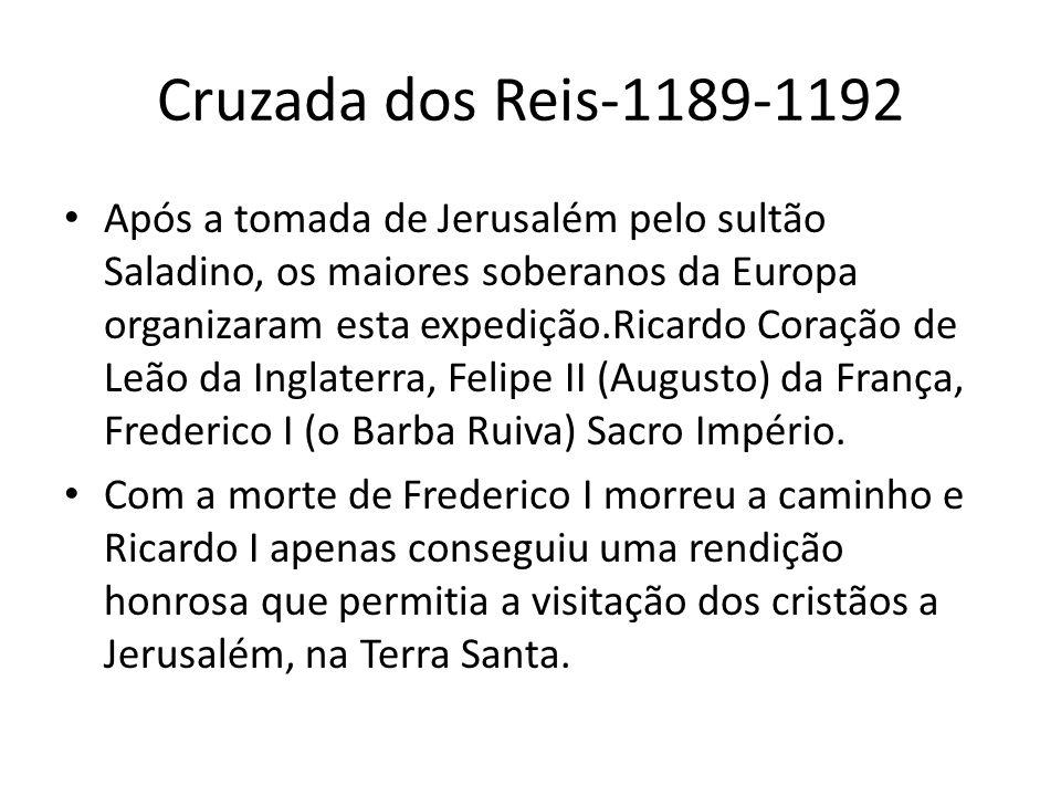 Cruzada dos Reis-1189-1192 Após a tomada de Jerusalém pelo sultão Saladino, os maiores soberanos da Europa organizaram esta expedição.Ricardo Coração