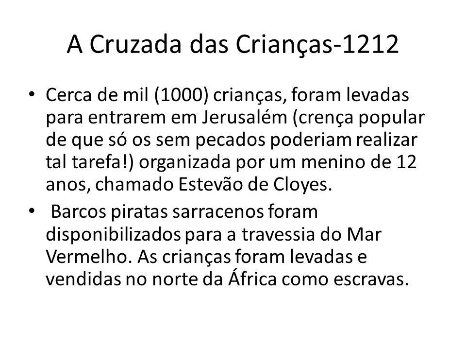A Cruzada das Crianças-1212 Cerca de mil (1000) crianças, foram levadas para entrarem em Jerusalém (crença popular de que só os sem pecados poderiam r