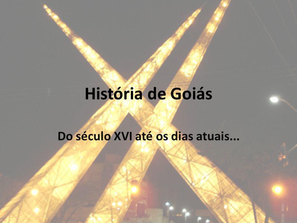 História de Goiás Do século XVI até os dias atuais...