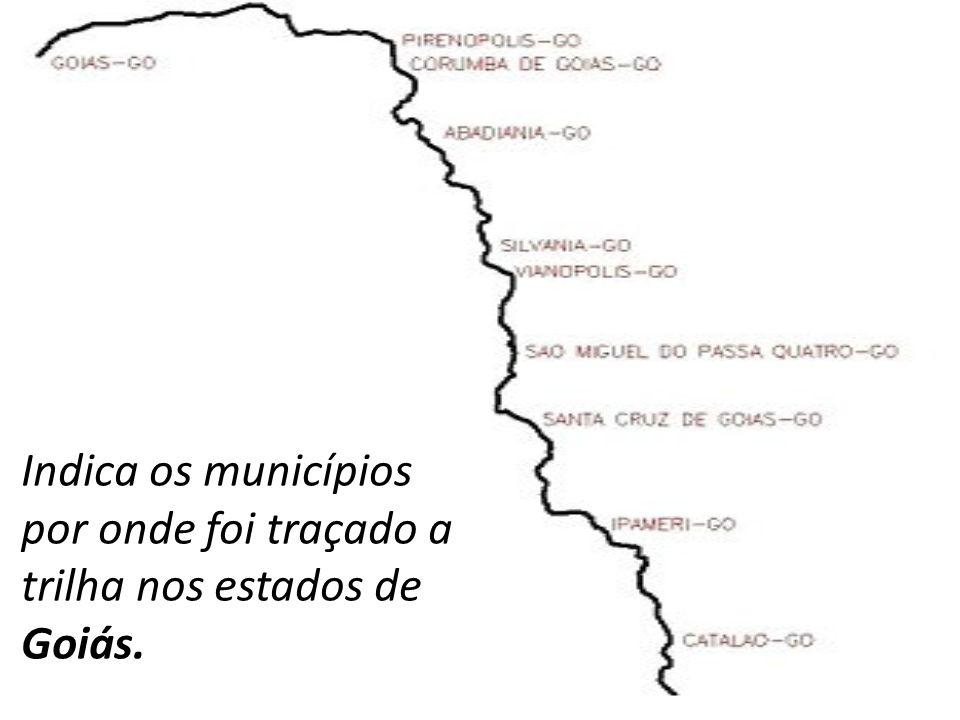 Indica os municípios por onde foi traçado a trilha nos estados de Goiás.