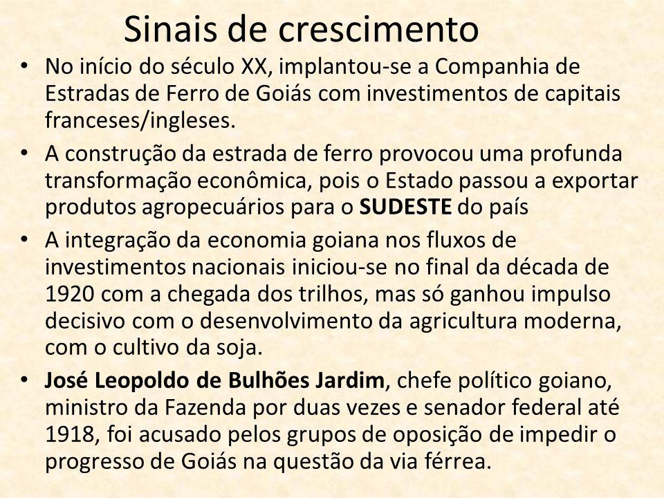 Sinais de crescimento No início do século XX, implantou-se a Companhia de Estradas de Ferro de Goiás com investimentos de capitais franceses/ingleses.