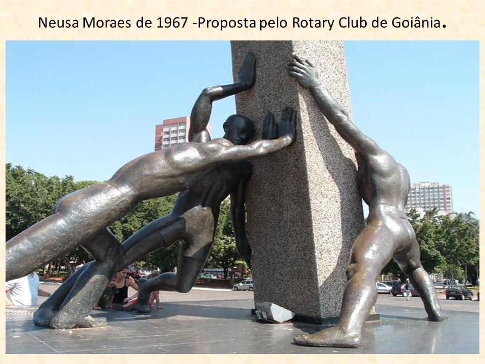 Neusa Moraes de 1967 -Proposta pelo Rotary Club de Goiânia.