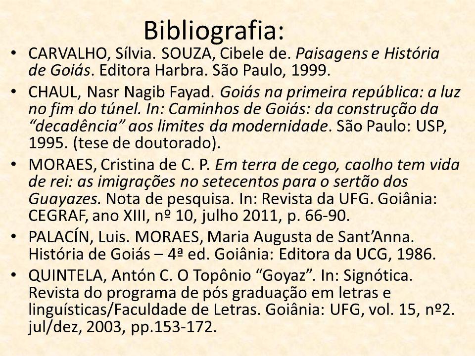 Bibliografia: CARVALHO, Sílvia. SOUZA, Cibele de. Paisagens e História de Goiás. Editora Harbra. São Paulo, 1999. CHAUL, Nasr Nagib Fayad. Goiás na pr