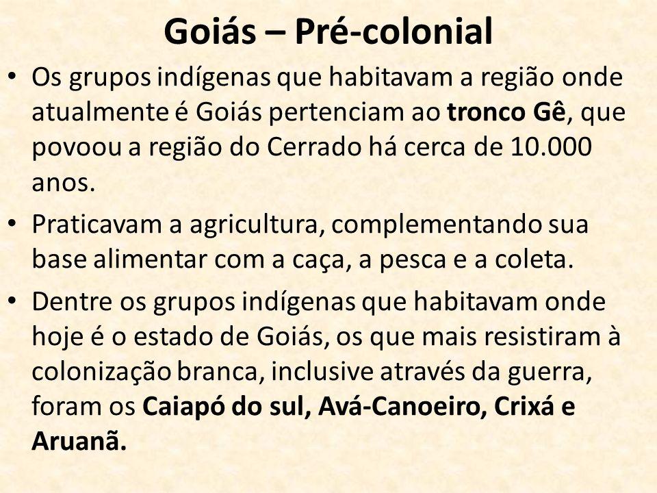 Goiás – Pré-colonial Os grupos indígenas que habitavam a região onde atualmente é Goiás pertenciam ao tronco Gê, que povoou a região do Cerrado há cer