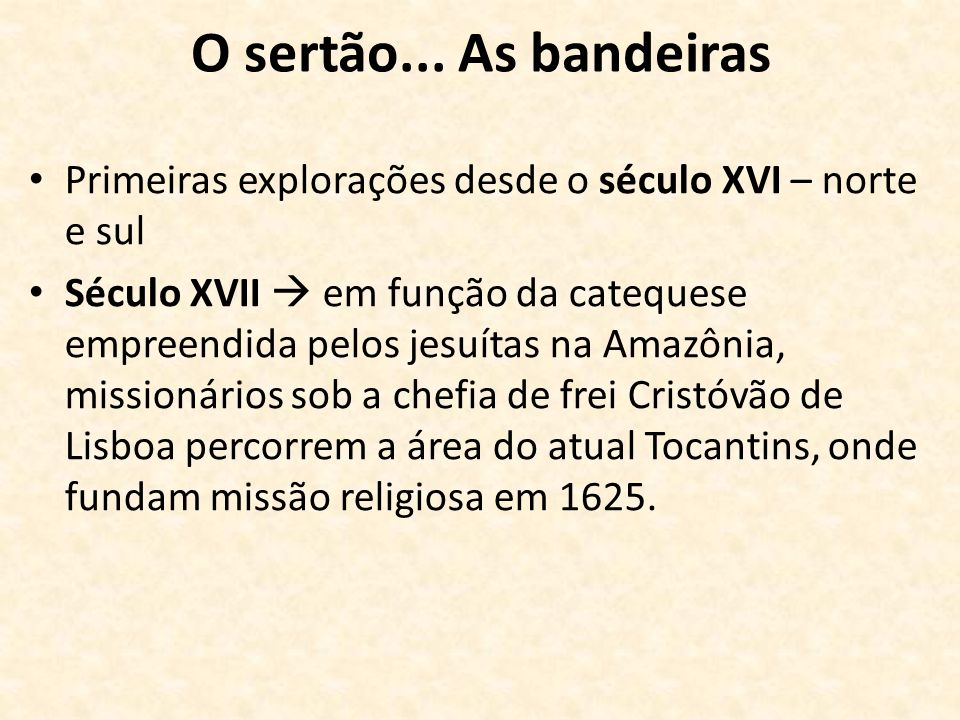 O sertão... As bandeiras Primeiras explorações desde o século XVI – norte e sul Século XVII em função da catequese empreendida pelos jesuítas na Amazô