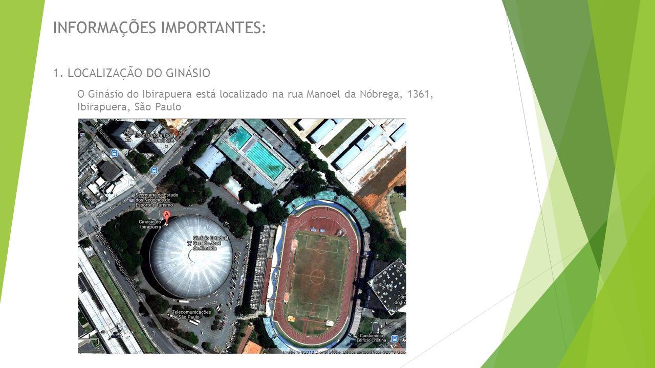 INFORMAÇÕES IMPORTANTES: O Ginásio do Ibirapuera está localizado na rua Manoel da Nóbrega, 1361, Ibirapuera, São Paulo ENTRADA DO GINÁSIO PEDESTRE E ESTACIONAMENTO DE VEÍCULOS ENTRADA DO GINÁSIO ESTACIONAMENTO DE ÔNIBUS (PAGO)