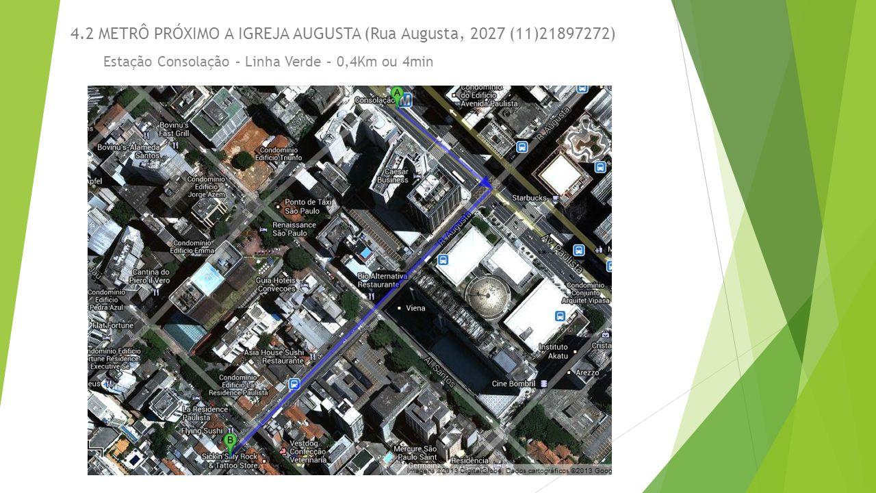 4.3 TRAJETO DO GINÁSIO PARA A IGREJA AUGUSTA (Rua Augusta, 2027 (11)21897272) Táxi R$12,00 a R$15,00 – 2,8Km ou 7min