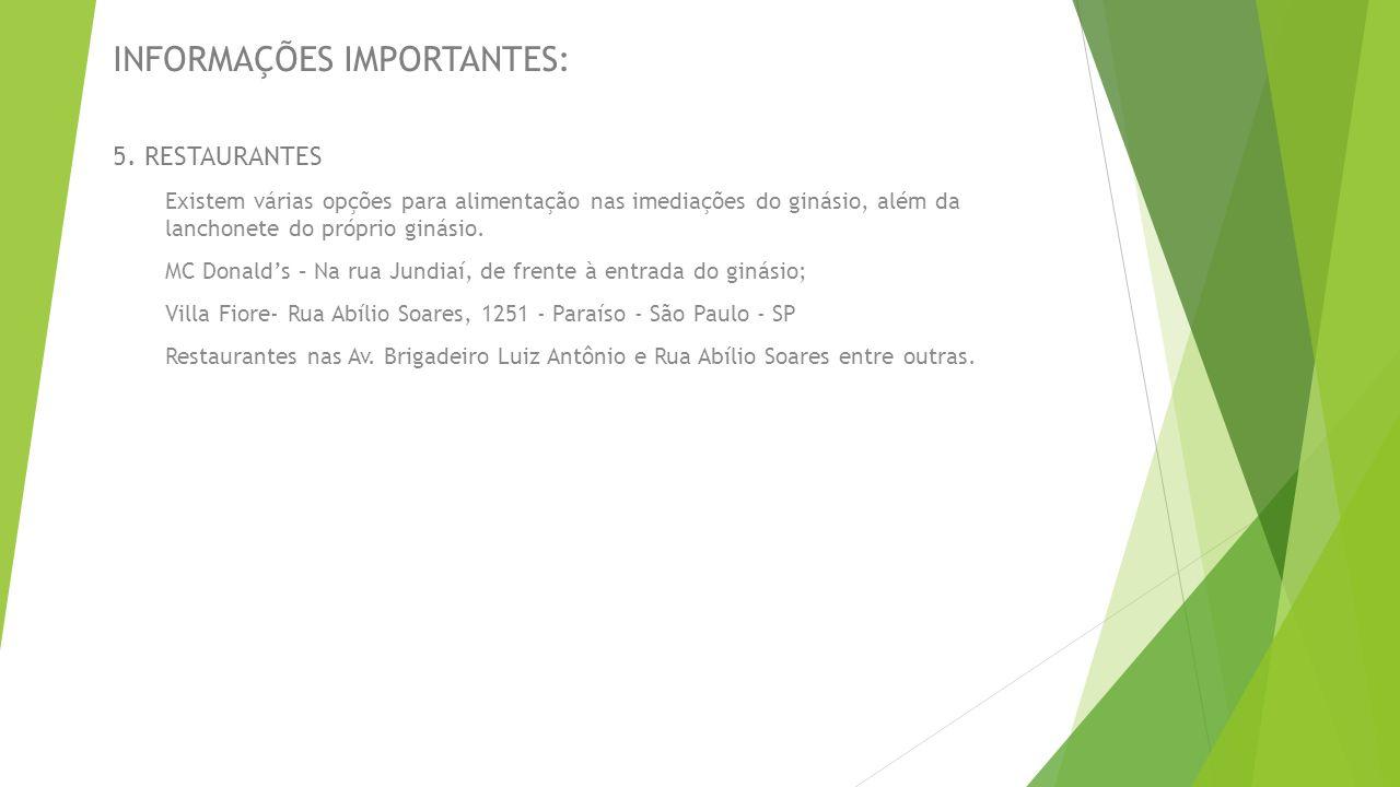 INFORMAÇÕES IMPORTANTES: 5. RESTAURANTES Existem várias opções para alimentação nas imediações do ginásio, além da lanchonete do próprio ginásio. MC D