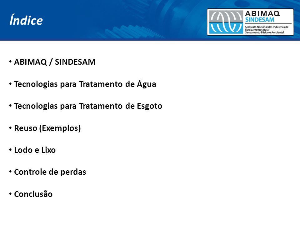 Índice ABIMAQ / SINDESAM Tecnologias para Tratamento de Água Tecnologias para Tratamento de Esgoto Reuso (Exemplos) Lodo e Lixo Controle de perdas Con