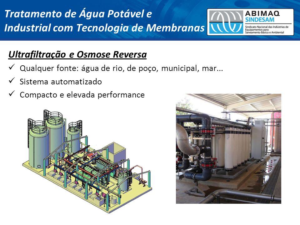 Ultrafiltração e Osmose Reversa Qualquer fonte: água de rio, de poço, municipal, mar... Sistema automatizado Compacto e elevada performance Tratamento
