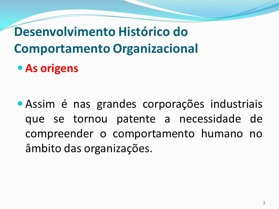 Desenvolvimento Histórico do Comportamento Organizacional As origens Assim é nas grandes corporações industriais que se tornou patente a necessidade de compreender o comportamento humano no âmbito das organizações.