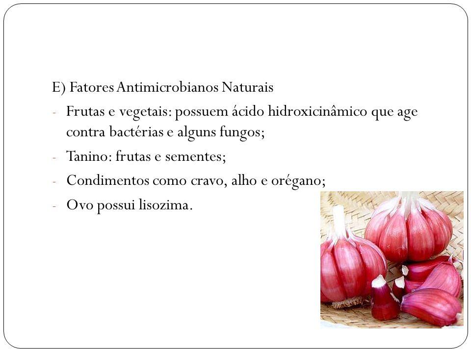 E) Fatores Antimicrobianos Naturais - Frutas e vegetais: possuem ácido hidroxicinâmico que age contra bactérias e alguns fungos; - Tanino: frutas e se